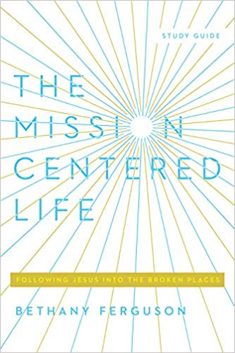 The Mission-Centered Life: Following Jesus into the Broken Places Book Cover